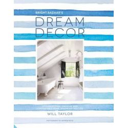 Dream Decor, Styling a Cool, Creative and Comfortable Home, Wherever You Live by Will Taylor, 9781910254288.