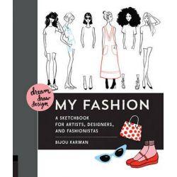 Dream, Draw, Design My Fashion, A Sketchbook for Artists, Designers, and Fashionistas by Bijou Karman, 9781631590979.