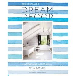 Dream Decor, Styling a Cool, Creative and Comfortable Home, Wherever You Live by Will Taylor, 9781910254868.