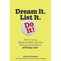 Dream it. List it. Do it, The 43Things.com Guide to Creating Your Own Life List by Lisa Steakley, 9780761151265.