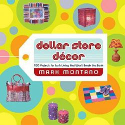 Dollar Store Decor, 100 Projects for Lush Living That Won't Break the Bank by Mark Montano, 9780789313034.