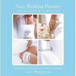 Easy Wedding Planner, Organizer & Keepsake, Celebrating the Most Memorable Day of Your Life by Elizabeth Lluch, 9781936061891.