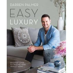 Easy Luxury, An Expert Guide to Creating Your Perfect Home by Darren Palmer, 9781743361023.