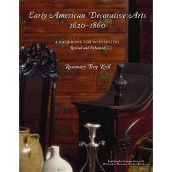 Early American Decorative Arts, 1620-1860, A Handbook for Interpreters by Rosemary Troy Krill, 9780759119444.