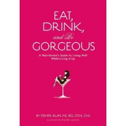 Eat, Drink, and be Gorgeous by Esther Blum, 9780811855402.
