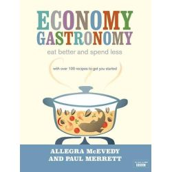 Economy Gastronomy, Eat Better and Spend Less by Allegra McEvedy, 9780718155728.