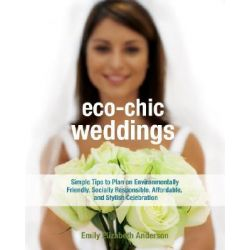 Eco-chic Weddings, Simple Tips to Plan a Wedding with Style and Integrity by Emily Anderson, 9781578262403.