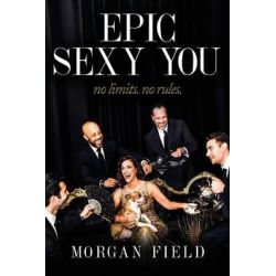 Epic Sexy You, No Limits. No Rules. by Morgan Field, 9780997222425.