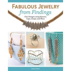 Fabulous Jewelry from Findings, Chick Designs Using Spacers, Caps, Clasps, and More by Mylene Hillam, 9781574214000.
