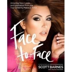 Face to Face, Amazing New Looks and Inspiration from the Top Celebrity Makeup Artist by Scott Barnes, 9781845434946.