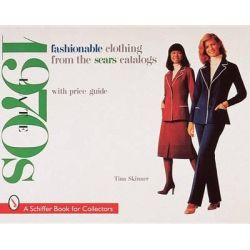 Fashionable Clothing from the Sears Catalogs, Late 1970s by Tina Skinner, 9780764306006.