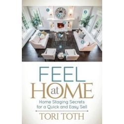 Feel at Home, Home Staging Secrets for a Quick and Easy Sell by Tori Toth, 9781630474713.