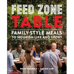 Feed Zone Table, Family-Style Meals to Nourish Life and Sport by Biju Thomas, 9781937715403.