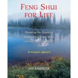 Feng Shui for Life, Mastering the Dynamics between Your Inner World and outside Environment by Jon Sandifer, 9780892818563.