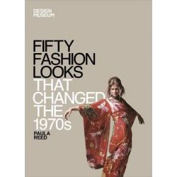 Fifty Fashion Looks That Changed the 1970s, Design Museum Fifty by Design Museum, 9781840916058.