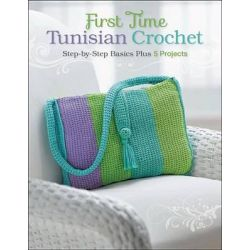 First Time Tunisian Crochet, Step-By-Step Basics Plus 5 Projects by Margaret Hubert, 9781589237728.