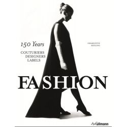 Fashion, 150 Years Couturiers, Designers, Labels by Charlotte Seeling, 9783848007639.