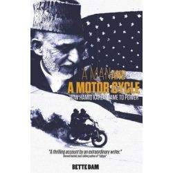 A Man and a Motorcycle, How Hamid Karzai Came to Power by Bette Dam, 9789077386132.