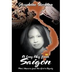 A Long Way from Saigon, Phin's Memoirs, From Bar Girl to Dignity by Josephine Stockton, 9780971992924.
