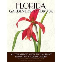 Florida Gardener's Handbook, All You Need to Know to Plan, Plant & Maintain a Florida Garden by Tom MacCubbin, 9781591865421.