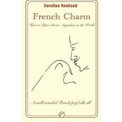 French Charm, How to Open Doors Anywhere in the World by Caroline Rowland, 9781494243180.