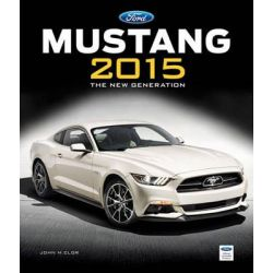 Ford Mustang 2015, The New Generation by John M. Clor, 9780760344422.