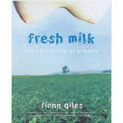 Fresh Milk, The Secret Life of Breasts by Fiona Giles, 9781865089799.