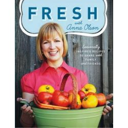 Fresh with Anna Olson, Seasonally Inspired Recipes to Share with Family and Friends by Anna Olson, 9781552859957.