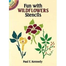 Fun with Wild Flowers Stencils, Dover Stencils by Paul E. Kennedy, 9780486276984.