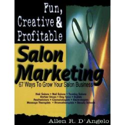 Fun, Creative, and Profitable Salon Marketing, 67 Ways to Grow Your Salon Business by Allen R D'Angelo, 9781574722673.