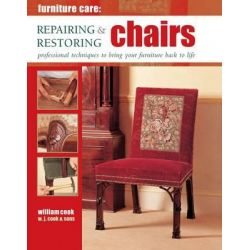 Furniture Care: Repairing & Restoring Chairs, Professional Techniques to Bring Your Furniture Back to Life by William Cook, 9780754829096.