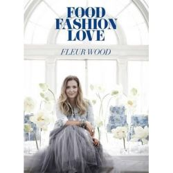 Food Fashion Love by Fleur Wood, 9781921383700.