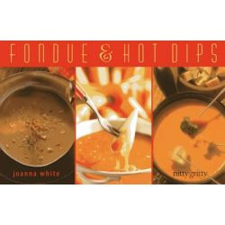 Fondue & Hot Dips, Nitty Gritty Cookbooks by Joanna White, 9781589798502.