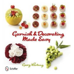 Garnish and Decorating Made Easy by Georg Hartung, 9780764339325.
