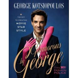 Glamorous by George, The Key to Creating Movie Star Style by George Kotsiopoulos, 9781419708794.