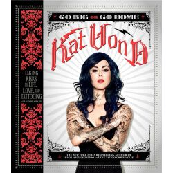 Go Big or Go Home, Taking Risks in Life, Love, and Tattooing by Kat Von D., 9780062339041.