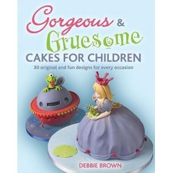 Gorgeous & Gruesome Cakes For Children, 30 Original and Fun Designs for Every Occasion by Debbie Brown, 9781847736468.