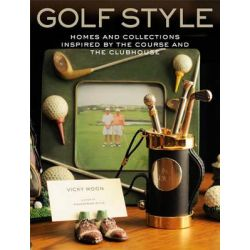 Golf Style, Homes and Collections Inspired by the Course and the Clubhouse by Vicky Moon, 9780307460233.