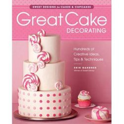 Great Cake Decorating, Sweet designs for cakes & cupcakes by Erin Gardner, 9781621137603.