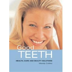 Good Teeth : Health, Care and Beauty Solutions, Health, Care and Beauty Solutions by Mandy Collins, 9781843307686.