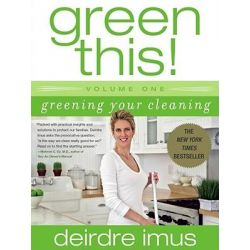 Green This! Volume 1, Greening Your Cleaning by Deirdre Imus, 9781416540557.