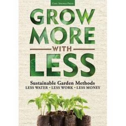 Grow More With Less, Sustainable Garden Methods: * Less Water * Less Work * Less Money by Vincent A. Simeone, 9781591865513.