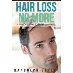 Hair Loss No More, Effective Ways to Treat Hair Loss by Streete Randolph, 9781630222338.