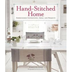 Hand-Stitched Home, Embroidered Inspirations, Ideas, and Projects by Caroline Zoob, 9780062250049.