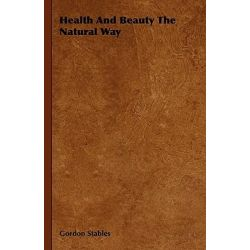 Health And Beauty The Natural Way by Gordon Stables, 9781406799897.