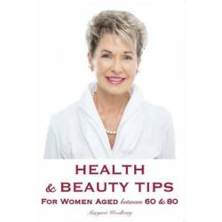 Health & Beauty Tips for Women, For Women Aged Between 60 & 80 by Margaret Woodberry, 9780980438116.