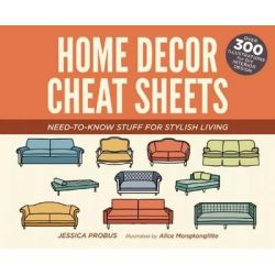 Home Decor Cheat Sheets, Need-to-Know Stuff for Stylish Living by Jessica Probus, 9781612435541.