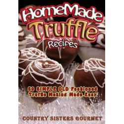 Homemade Truffle Recipes, 50 Simple Old Fashioned Truffle Making Made Easy by Country Sisters Gourmet, 9781502715135.