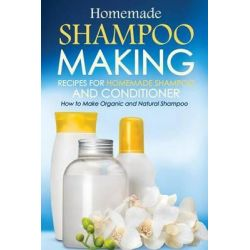 Homemade Shampoo Making - Recipes for Homemade Shampoo and Conditioner, How to Make Organic and Natural Shampoo by Erma Bomberger, 9781530158768.