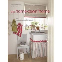 Home Sewn Home, 50 Step-by-Step Projects for Window Treatments, Slip Covers, Pillows, Cushions and More by Vanessa Arbuthnott, 9781908170811.
